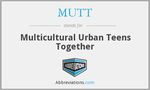 MUTT - Multicultural Urban Teens Together