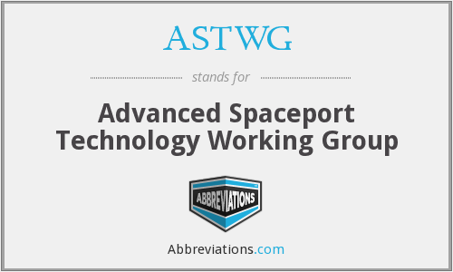 ASTWG - Advanced Spaceport Technology Working Group