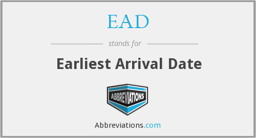 EAD - Earliest Arrival Date