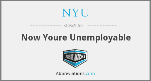 NYU - Now Youre Unemployable