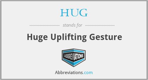 HUG - Huge Uplifting Gesture