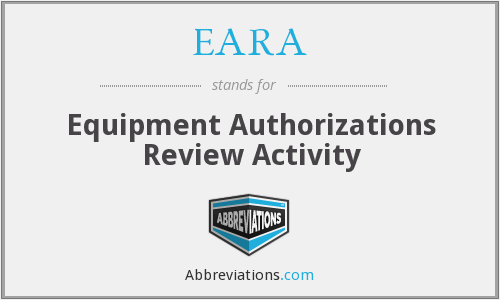 EARA - Equipment Authorizations Review Activity