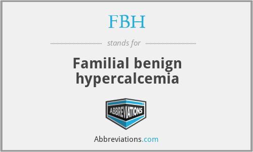 FBH - Familial benign hypercalcemia
