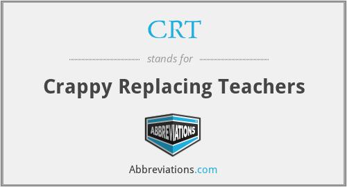 CRT - Crappy Replacing Teachers