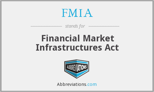 FMIA - Financial Market Infrastructures Act