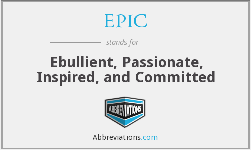 EPIC - Ebullient, Passionate, Inspired, and Committed