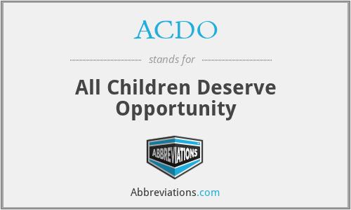 ACDO - All Children Deserve Opportunity