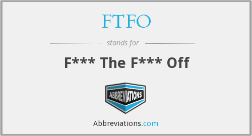 FTFO - F*** The F*** Off