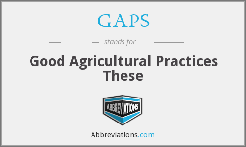 GAPS - Good Agricultural Practices These