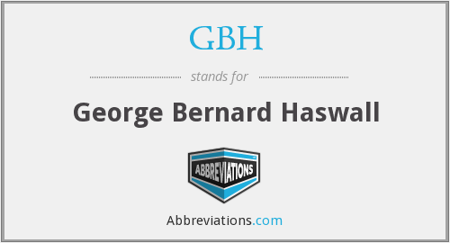 GBH - George Bernard Haswall