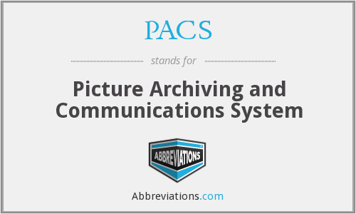PACS - Picture Archiving and Communications System