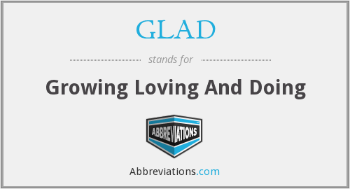 GLAD - Growing Loving And Doing