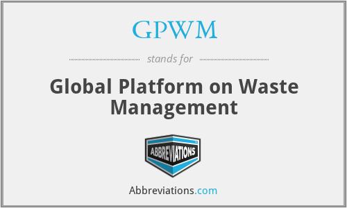 GPWM - Global Platform on Waste Management