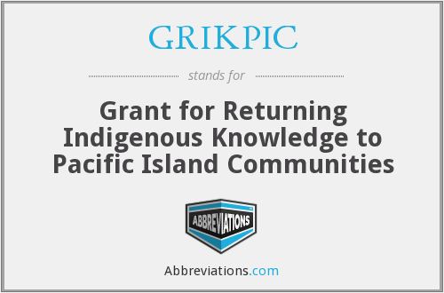 GRIKPIC - Grant for Returning Indigenous Knowledge to Pacific Island Communities