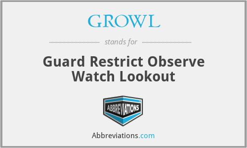 GROWL - Guard Restrict Observe Watch Lookout