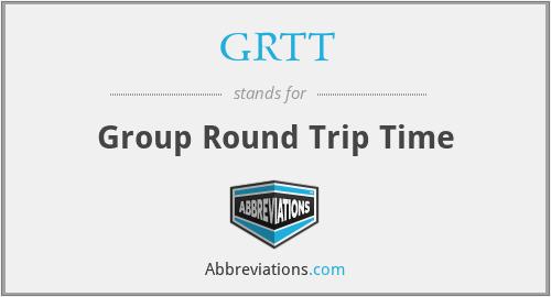 GRTT - Group Round Trip Time