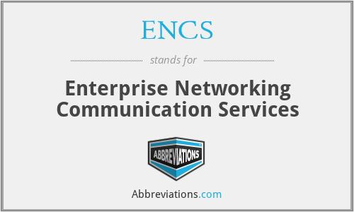 ENCS - Enterprise Networking Communication Services
