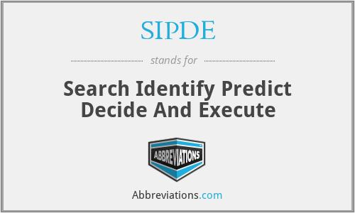 SIPDE - Search Identify Predict Decide And Execute