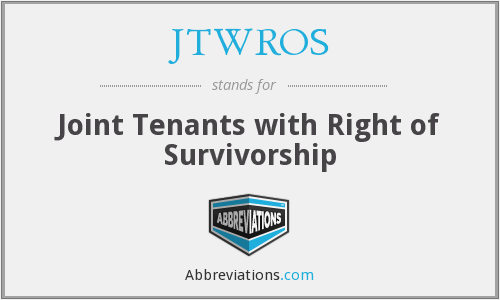 JTWROS - Joint Tenants with Right of Survivorship