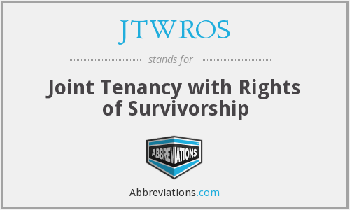 JTWROS - Joint Tenancy with Rights of Survivorship