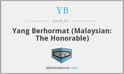 YB - Yang Berhormat (Malaysian: The Honorable)