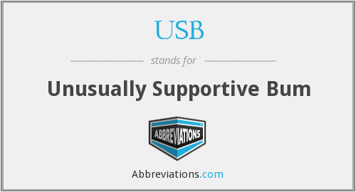 USB - Unusually Supportive Bum