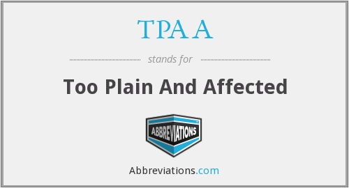 TPAA - Too Plain And Affected