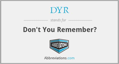 DYR - Don't You Remember?