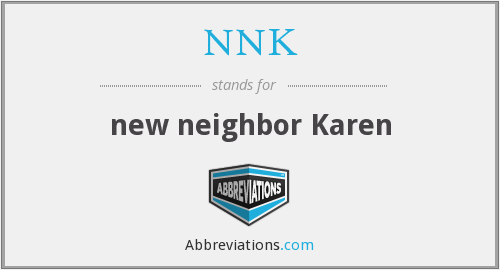 NNK - new neighbor Karen