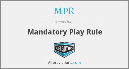 MPR - Mandatory Play Rule