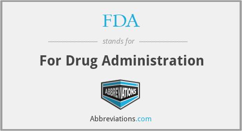 FDA - For Drug Administration