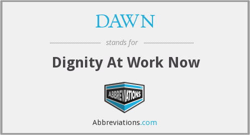 DAWN - Dignity At Work Now