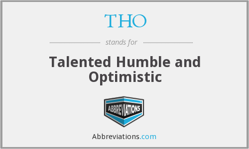 THO - Talented Humble and Optimistic