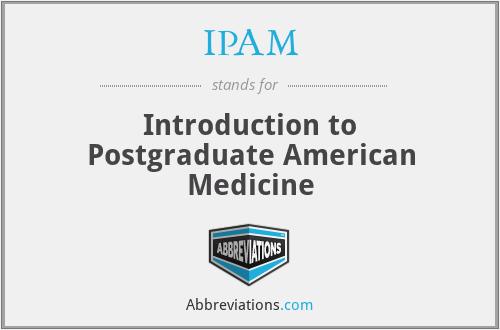 IPAM - Introduction to Postgraduate American Medicine