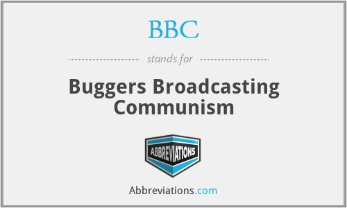 BBC - Buggers Broadcasting Communism