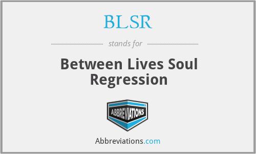BLSR - Between Lives Soul Regression