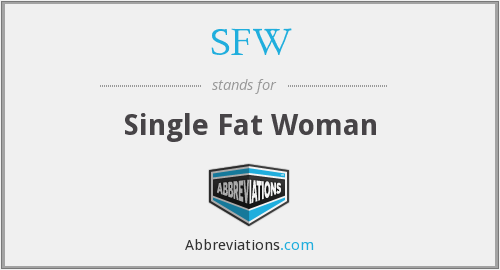 SFW - Single Fat Woman