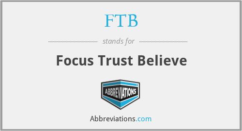FTB - Focus Trust Believe