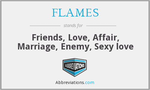 FLAMES - Friends, Love, Affair, Marriage, Enemy, Sexy love