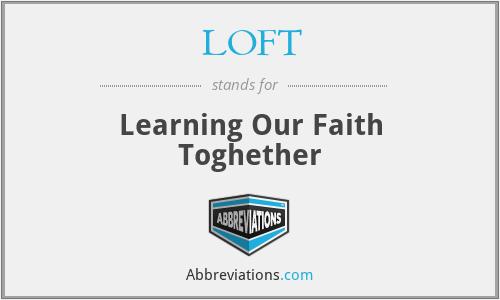 LOFT - Learning Our Faith Toghether