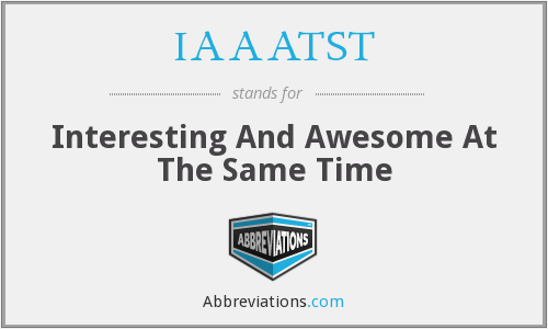 What does IAAATST stand for?