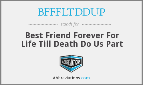 What does BFFFLTDDUP stand for?