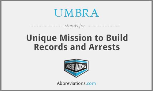 UMBRA - Unique Mission to Build Records and Arrests