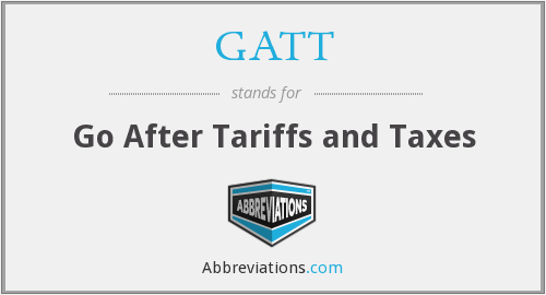 GATT - Go After Tariffs and Taxes