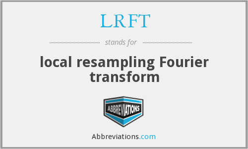 LRFT - local resampling Fourier transform