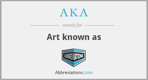 AKA - Art known as