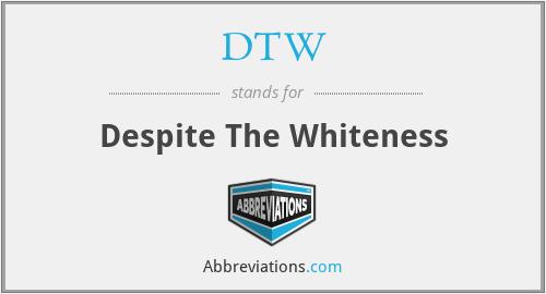 DTW - Despite The Whiteness