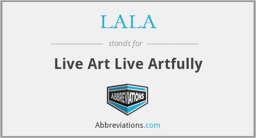 LALA - Live Art Live Artfully