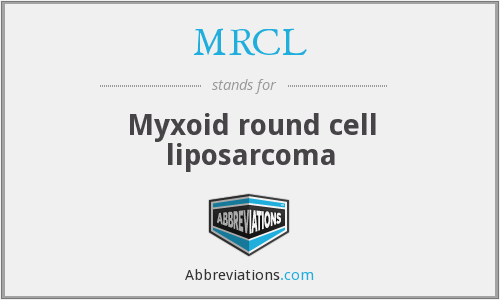 MRCL - Myxoid round cell liposarcoma