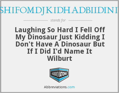 LSHIFOMDJKIDHADBIIDINIW - Laughing So Hard I Fell Off My Dinosaur Just Kidding I Don't Have A Dinosaur But If I Did I'd Name It Wilburt